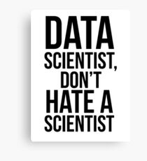 Data Scientist, Don't Hate A Scientist Canvas Print