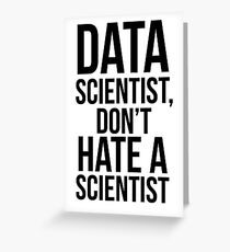 Data Scientist, Don't Hate A Scientist Greeting Card