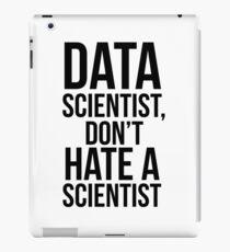 Data Scientist, Don't Hate A Scientist iPad Case/Skin