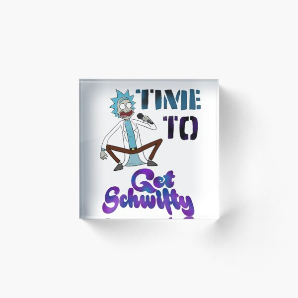 Time To Get Schwifty Acrylic Block
