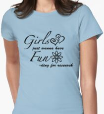 Girls Just Wanna Have Fun-ding For Research Womens Fitted T-Shirt