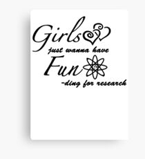 Girls Just Wanna Have Fun-ding For Research Canvas Print