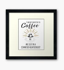 I Am Not Addicted to Coffee Framed Print