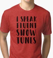 I SPEAK FLUENT SHOW TUNES Tri-blend T-Shirt