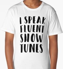 I SPEAK FLUENT SHOW TUNES Long T-Shirt