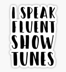 I SPEAK FLUENT SHOW TUNES Sticker
