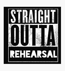 STRAIGHT OUTTA REHEARSAL Photographic Print