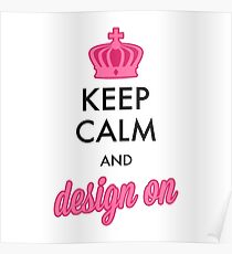 KEEP CALM AND DESIGN ON Poster