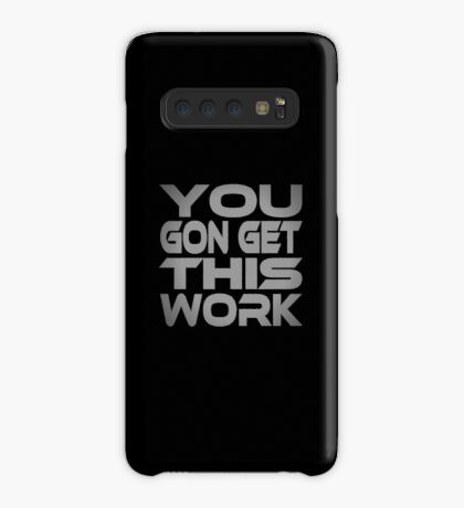 You Gon Get This Work Case/Skin for Samsung Galaxy