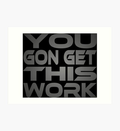 You Gon Get This Work Art Print