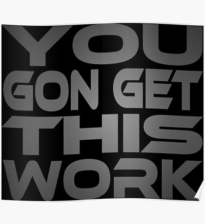 You Gon Get This Work Poster