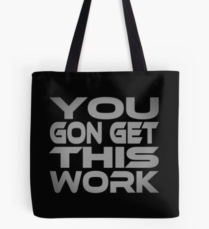 You Gon Get This Work Tote Bag