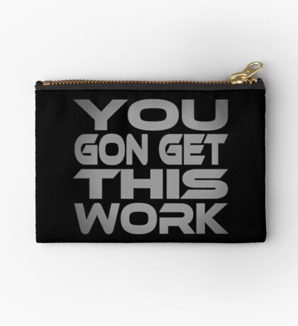 You Gon Get This Work Studio Pouch