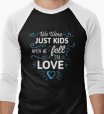 We Were Just Kids When We Fell in Love on black T-Shirt