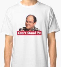 Can't Stand Ya Classic T-Shirt