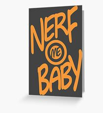 Nerf Me Baby Greeting Card