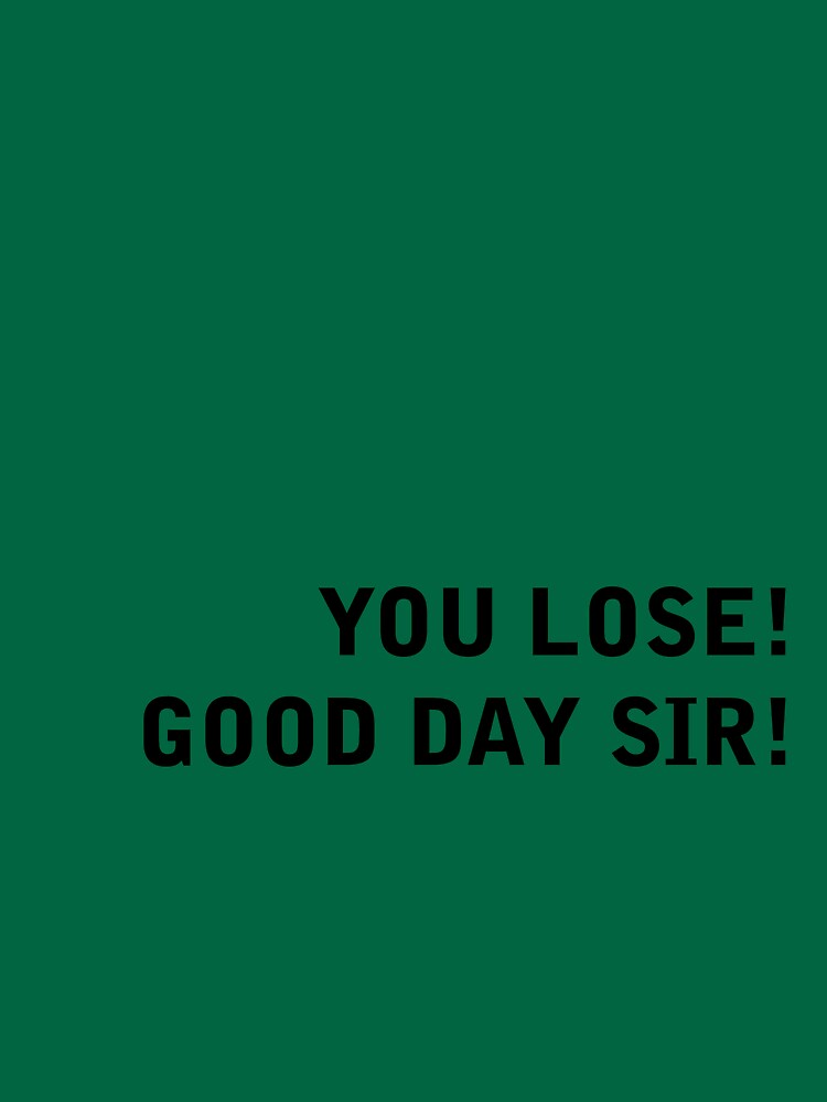 You LOSE! good day sir! by AlexEarley