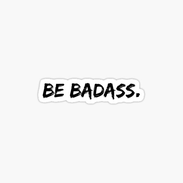 Be Badass. Sticker