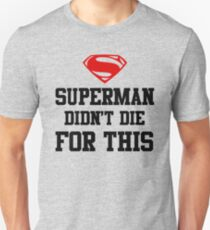 Superman Didn't die for this  Unisex T-Shirt