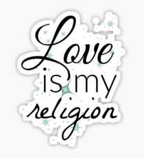 Love is my religion Sticker
