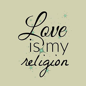 Love is my religion by jdbruegger