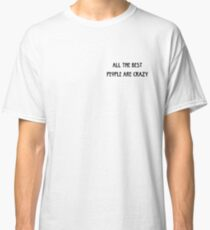 All The Best People Are Crazy Classic T-Shirt