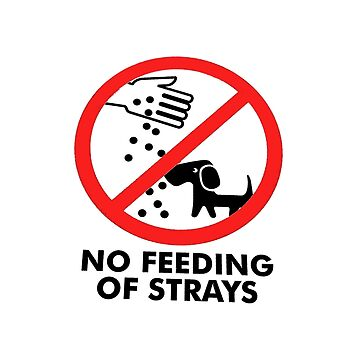 No Feeding of Strays by hurlz