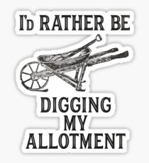 I'd rather be digging my allotment Sticker