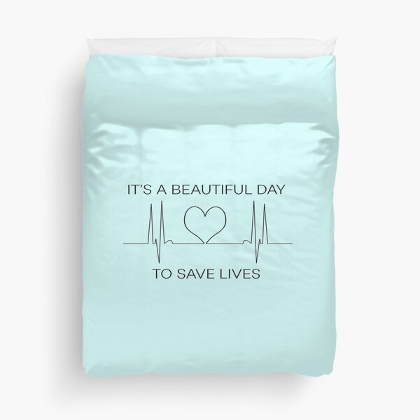 It's a beautiful day to save lives Duvet Cover