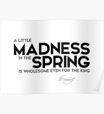 a little madness in the spring - emily dickinson Poster
