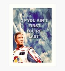Ricky Bobby - If You Ain't First You're Last Art Print