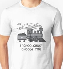"I ""choo-choo"" choose you! Unisex T-Shirt"