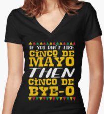 If You Don't Like Cinco De Mayo Then Cinco De Bye-o Women's Fitted V-Neck T-Shirt