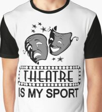 Theatre Is My Sport.  Graphic T-Shirt