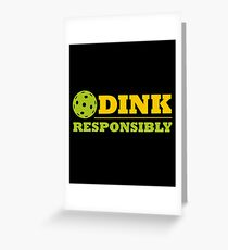 Dink Responsibly - Pickle Ball Lover - Funny Pickleball Gift Greeting Card