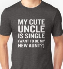 My Cute Uncle Is Single Wanna Be My New Aunt Unisex T-Shirt