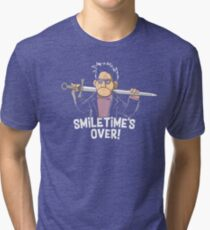 Smile Time's Over! Tri-blend T-Shirt