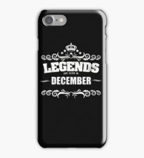 Legends Are Born In December - Birthday iPhone Case/Skin