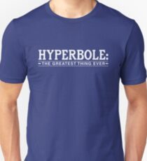 Hyperbole: The Greatest Thing Ever Unisex T-Shirt