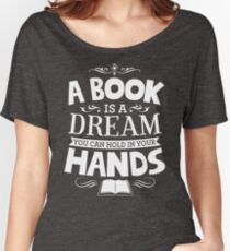 A Book Is A Dream You Can Hold In Your Hands Women's Relaxed Fit T-Shirt