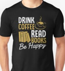 Drink Coffee Read Books Be Happy White Unisex T-Shirt