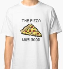 The Pizza Was Good Classic T-Shirt