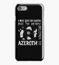 I may live on Earth but my heart belongs to Azeroth iPhone Case/Skin