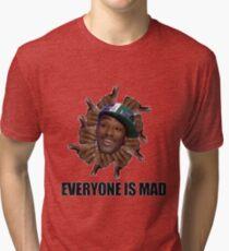 EVERYONE IS MAAAAD!!! Tri-blend T-Shirt
