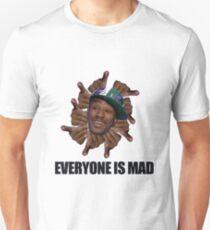 EVERYONE IS MAAAAD!!! Unisex T-Shirt