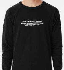 If We Knew What We Were Doing, Then It Wouldn't Be Called Research, Would It? Lightweight Sweatshirt