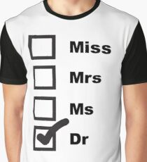Miss, Mrs, Ms, Dr Graphic T-Shirt