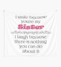 I smile because you're my Sister Wall Tapestry