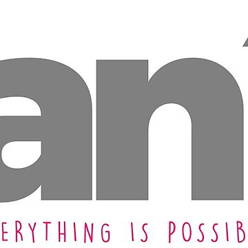 you CAN. Everything is possible by TitusArtwork