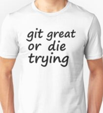 Git great or die trying Unisex T-Shirt
